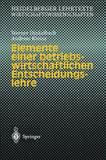 Elemente Einer Betriebswirtschaftlichen Entscheidungslehre by Werner Dinkelbach