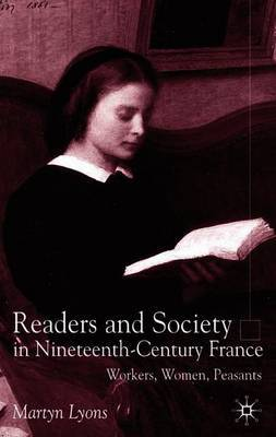 Readers and Society in Nineteenth-Century France by M Lyons