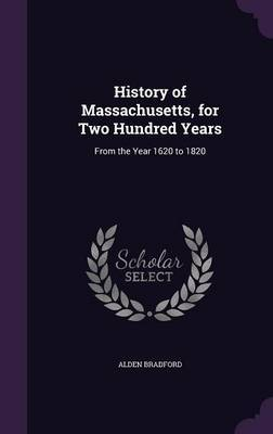 History of Massachusetts, for Two Hundred Years by Alden Bradford