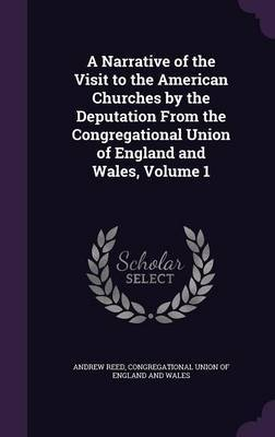 A Narrative of the Visit to the American Churches by the Deputation from the Congregational Union of England and Wales, Volume 1 by Andrew Reed image