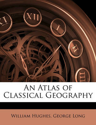 An Atlas of Classical Geography by George Long