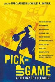 Pick-Up Game: A Full Day of Full Court by Smith Jr Charles R