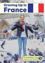 Growing Up in France by Peggy J Parks