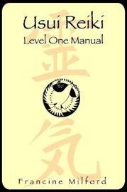 Usui Reiki: Level One Manual by Francine Milford