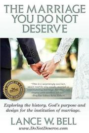 The Marriage You Do Not Deserve by Lance Bell image