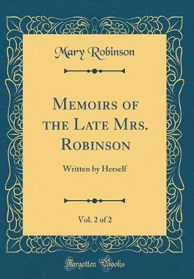 Memoirs of the Late Mrs. Robinson, Vol. 2 of 2 by Mary Robinson image