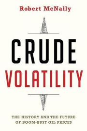 Crude Volatility by Robert McNally