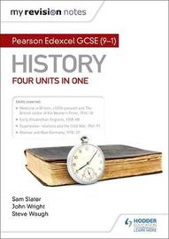 My Revision Notes: Pearson Edexcel GCSE (9-1) History: Four units in one by Sam Slater