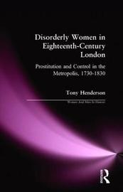 Disorderly Women in Eighteenth-Century London by Tony Henderson