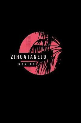 Zihuatanejo Mexico by Delsee Notebooks