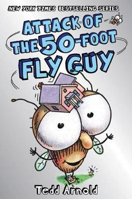 Fly Guy #19: Attack of the 50-Foot Fly Guy by Tedd Arnold