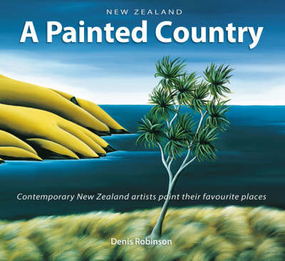 New Zealand: a Painted Country : Contemporary New Zealand Artists Paint Their Favourite Places image