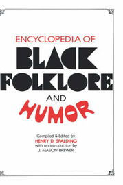Encyclopedia of Black Folklore and Humor by Henry D Spalding