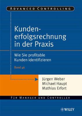 Kundenerfolgsrechnung in Der Praxis: Wie Sie Profitable Kunden Identifizieren by J Weber
