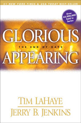 Glorious Appearing: The End of Days by Tim F LaHaye