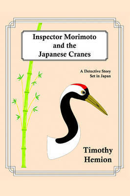 Inspector Morimoto and the Japanese Cranes: A Detective Story Set in Japan by Timothy Hemion