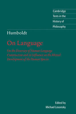 Humboldt, on Language: On the Diversity of Human Language Construction and Its Influence on the Mental Development of the Human Species by Wilhelm Von Humboldt