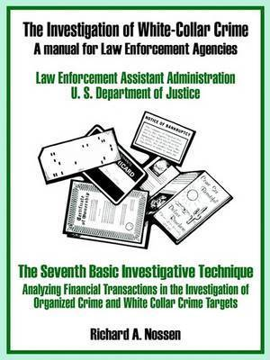 The Investigation of White-Collar Crime: A Manual for Law Enforcement Agencies by U.S. Department of Justice