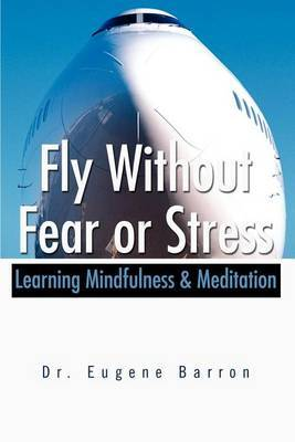Fly Without Fear or Stress by Eugene Barron