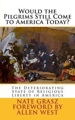 Would the Pilgrims Still Come to America Today?: The Deteriorating State of Religious Liberty in America by Nate Steven Grasz image