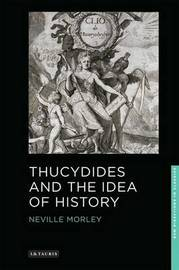 Thucydides and the Idea of History by Neville Morley