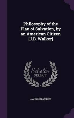 Philosophy of the Plan of Salvation, by an American Citizen [J.B. Walker] by James Barr Walker image