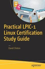 Practical LPIC-1 Linux Certification Study Guide by David Clinton