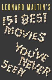 Leonard Maltin's 151 Best Movies You've Never Seen by Leonard Maltin