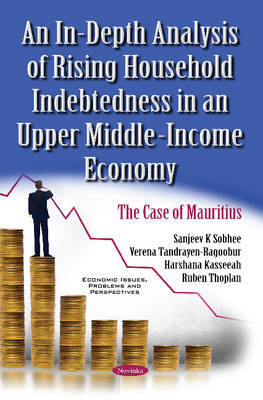 In-Depth Analysis of Rising Household Indebtedness in an Upper Middle-Income Economy by Sanjeev K Sobhee