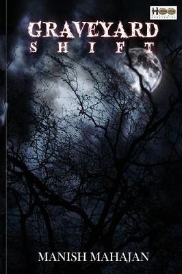 Graveyard Shift by Manish Mahajan