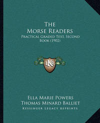 The Morse Readers: Practical Graded Text, Second Book (1902) by Ella Marie Powers