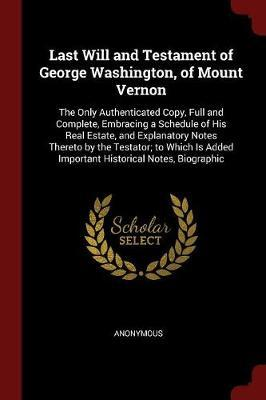 Last Will and Testament of George Washington, of Mount Vernon by * Anonymous
