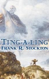 Ting-A-Ling by Frank R. Stockton, Fiction, Fantasy & Magic, Legends, Myths, & Fables by Frank .R.Stockton