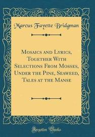 Mosaics and Lyrics, Together with Selections from Mosses, Under the Pine, Seaweed, Tales at the Manse (Classic Reprint) by Marcus Fayette Bridgman image