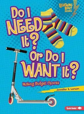 Do I Need It or Do I want It by Jennifer Larson
