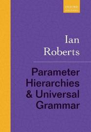 Parameter Hierarchies and Universal Grammar by Ian Roberts