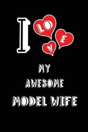 I Love My Awesome Model Wife by Lovely Hearts Publishing