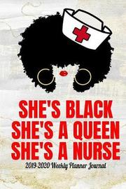 She's Black She's a Queen She's a Nurse 2019-2020 Weekly Planner Journal by Inurse Publishing image