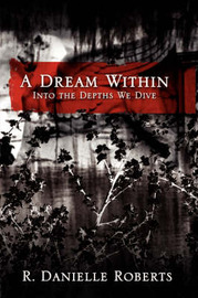 A Dream Within: Into the Depths We Dive by R. Danielle Roberts image
