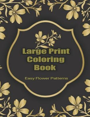 Large Print Coloring Book Easy Flower Patterns by Flower Coloring Books