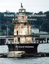 Rhode Island Lighthouses: A Pictorial History by Richard Holmes