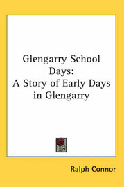 Glengarry School Days: A Story of Early Days in Glengarry by Ralph Connor image