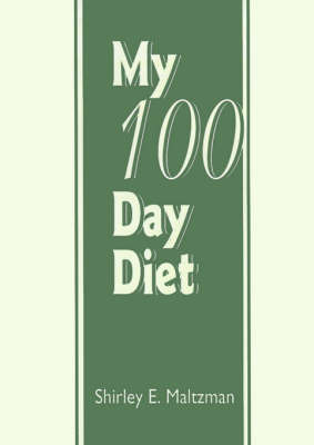 My 100 Day Diet: A Continuous Chronological Record Depicting an Account of What Ia Ate by Shirley E. Maltzman image