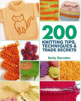 200 Knitting Tips, Techniques & Trade Secrets by Betty Barnden