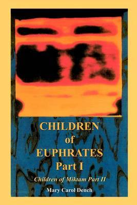 Children of Euphrates Part I: Children of Miktam Part II by Mary Carol Dench image