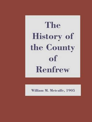 History of the County of Renfrew by William M. Metcalfe