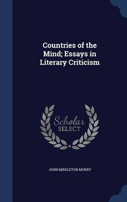 Countries of the Mind; Essays in Literary Criticism by John Middleton Murry