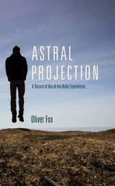 Astral Projection by Oliver Fox