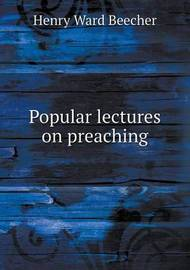 Popular Lectures on Preaching by Henry Ward Beecher