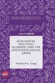 Ecological Political Economy and the Socio-Ecological Crisis by Martin P. A. Craig
